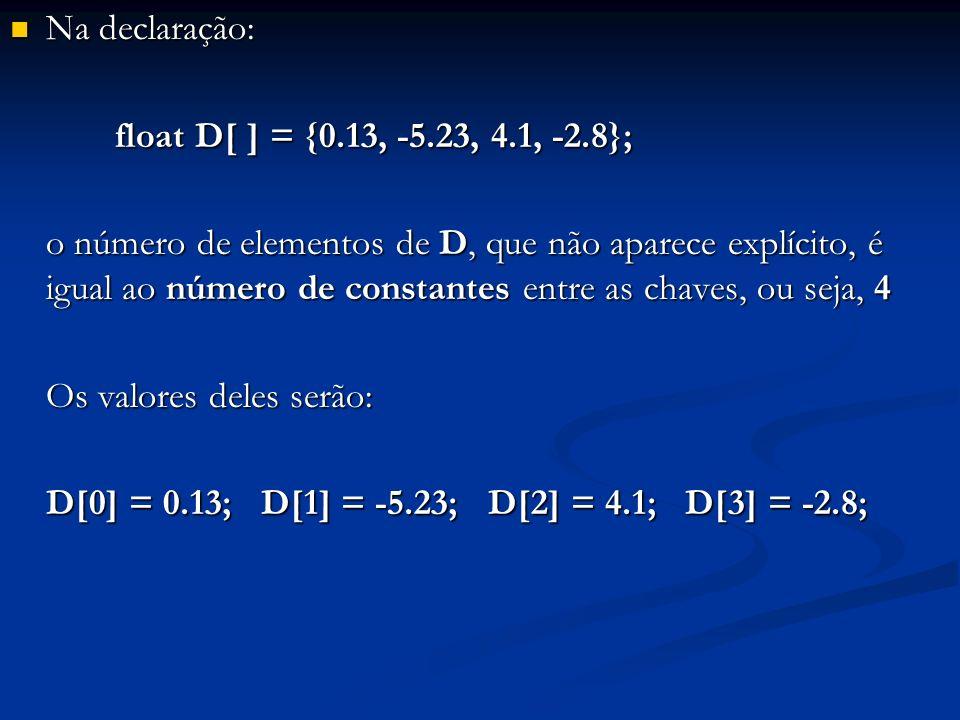 Na declaração: float D[ ] = {0.13, -5.23, 4.1, -2.8};
